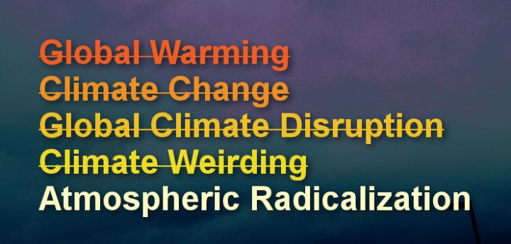 "Climate change is now ""Atmospheric Radicalization"". ALimerick."