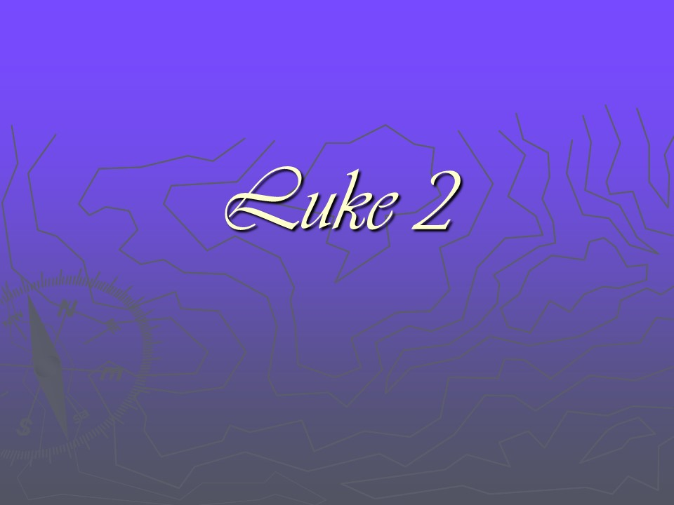 Luke 2, the Birth of Jesus, the Shepherds and the Angels