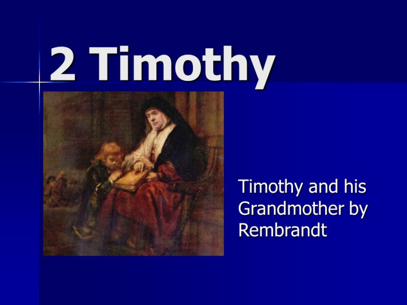 2 Timothy 1, Greeting, Timothy's Faith, Mother Eunice, Grandmother Lois, Not Ashamed of the Gospel, Be Loyal to the Faith.