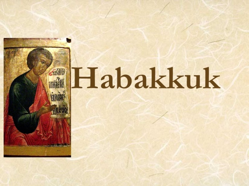 Habakkuk 2, The Just shall Live by Faith, Woe to the Wicked.