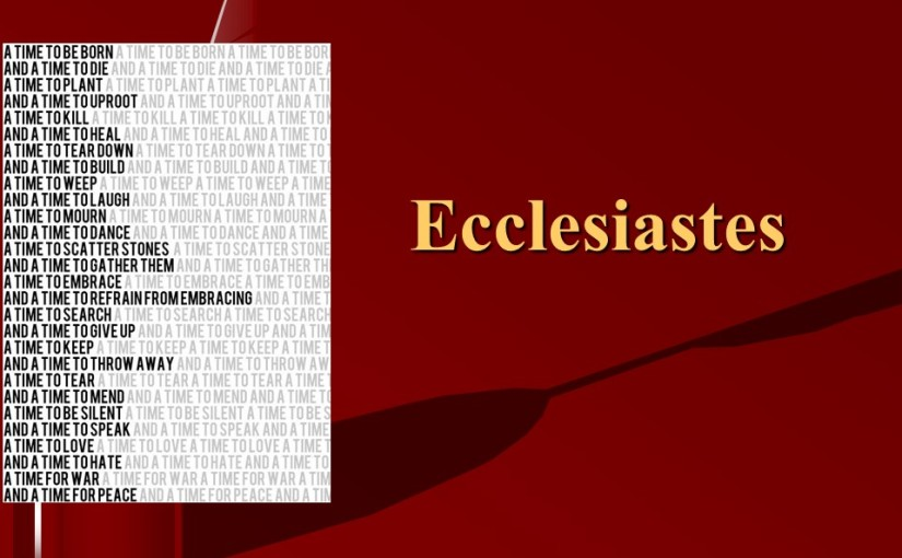 Ecclesiastes 3, A Time for Everything, The God-Given Task, Injustice seems to Prevail.