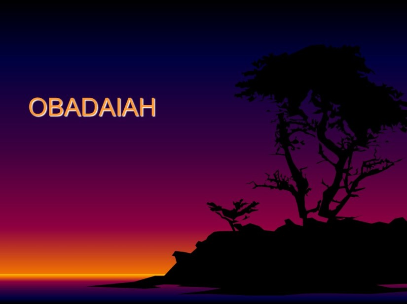 Obadiah, The Coming Judgment on Edom, Edom Mistreated his Brother, Israel's FinalTriumph.