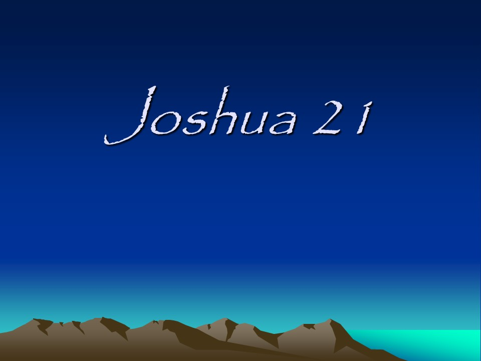 Joshua 21, Cities of the Levites, Promise Fulfilled  – Len