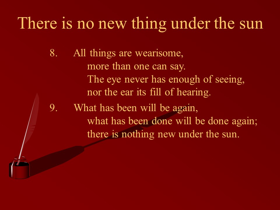 there is no new thing under the sun