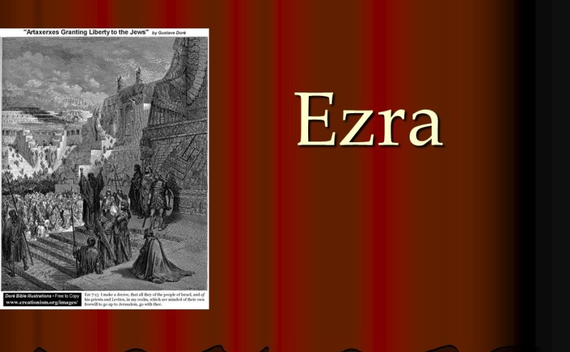 Ezra 7, the Arrival of Ezra, the Letter of Artaxerxes to Ezra.